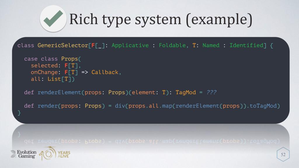 Rich type system (example) 52 class GenericSele...
