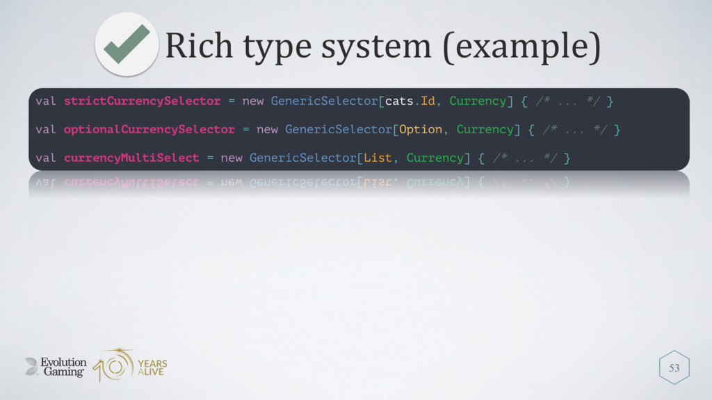 Rich type system (example) 53 val strictCurrenc...