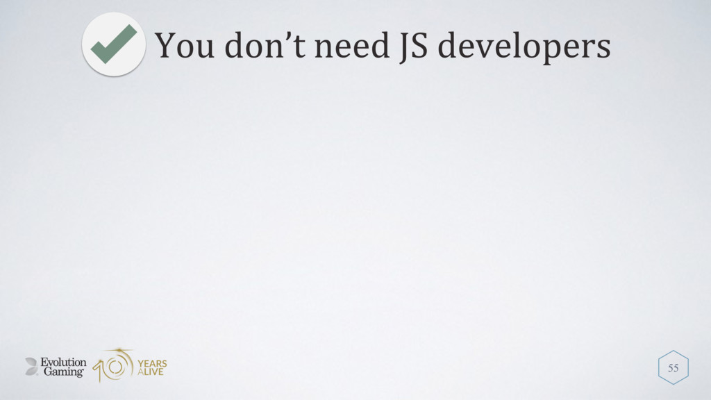You don't need JS developers 55