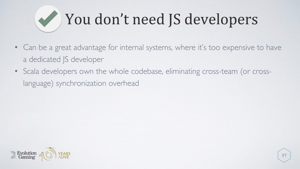You don't need JS developers 57 • Can be a grea...