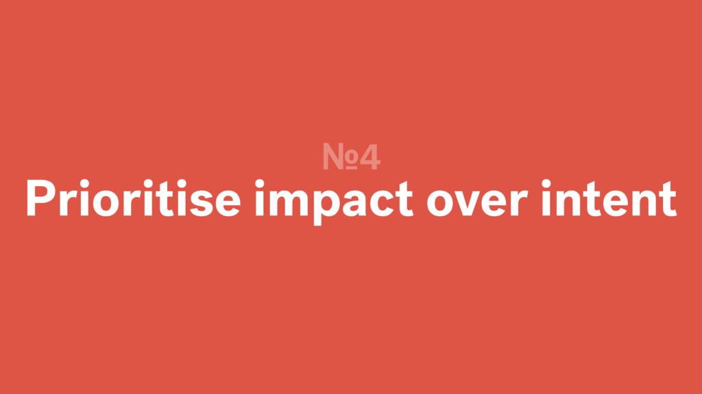 Prioritise impact over intent №4