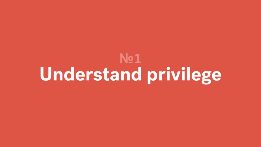 Understand privilege №1
