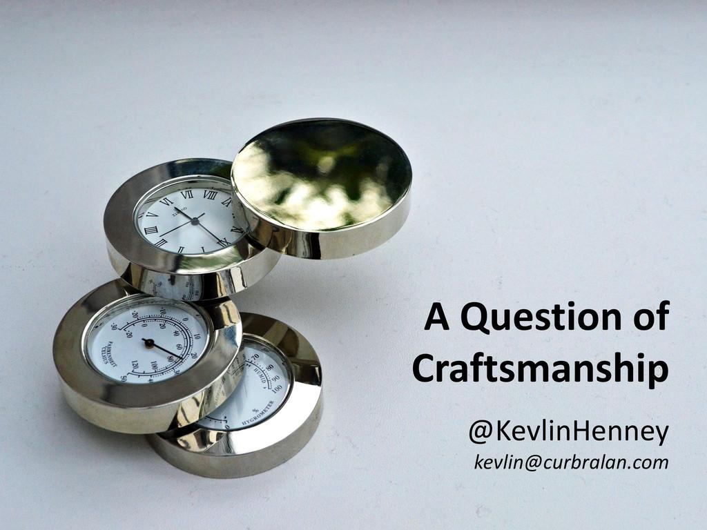 A Question of Craftsmanship @KevlinHenney kevli...