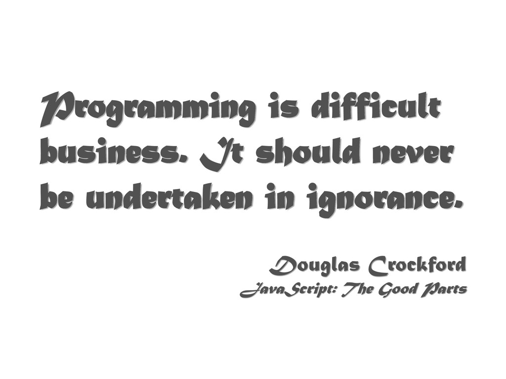Programming is difficult business. It should ne...