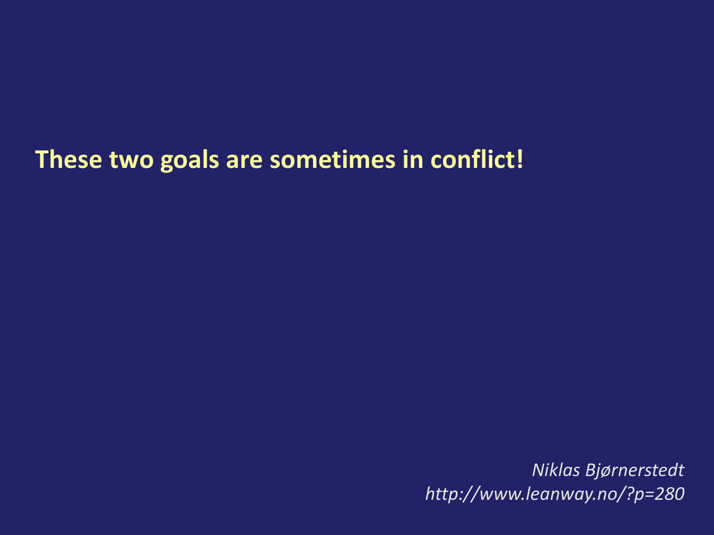 These two goals are sometimes in conflict! Nikl...