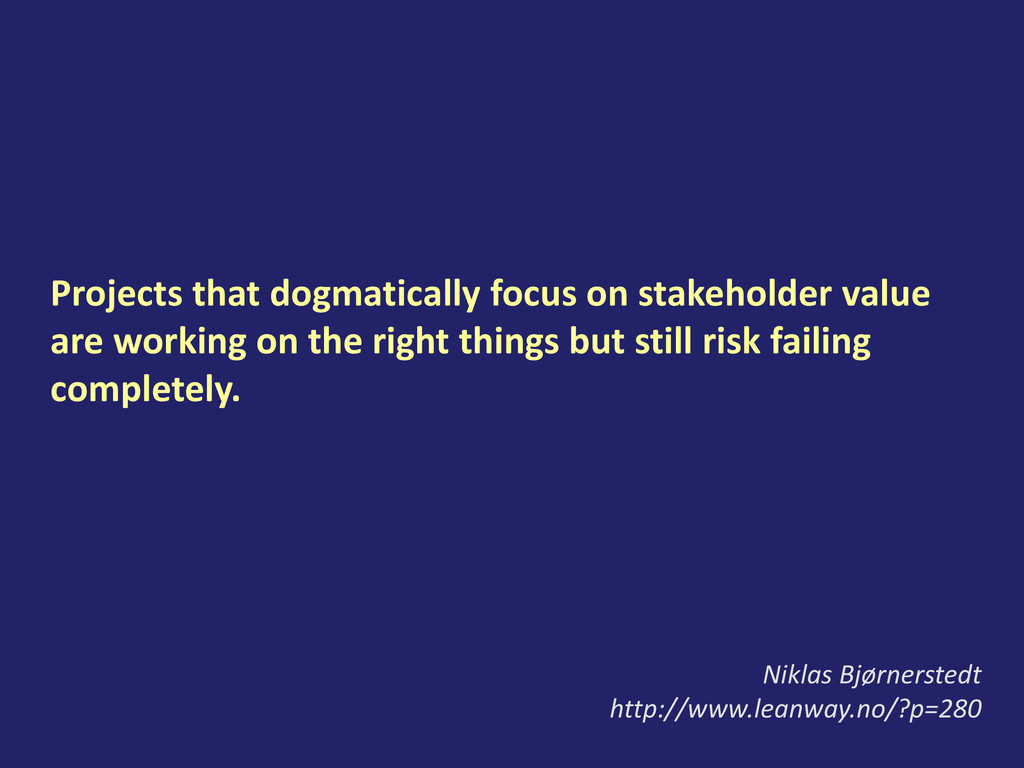 Projects that dogmatically focus on stakeholder...