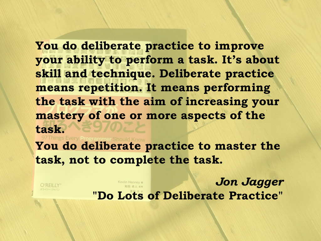 You do deliberate practice to improve your abil...