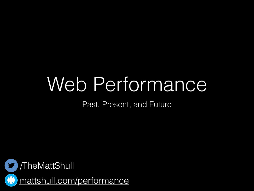Web Performance Past, Present, and Future /TheM...