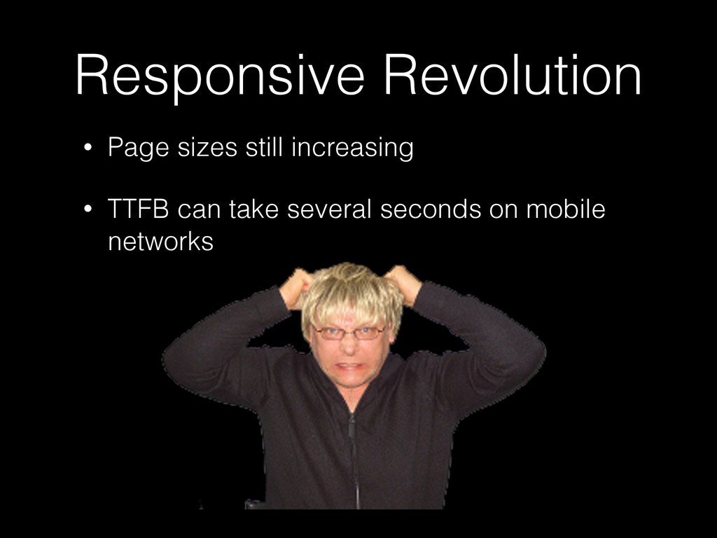 Responsive Revolution • Page sizes still increa...