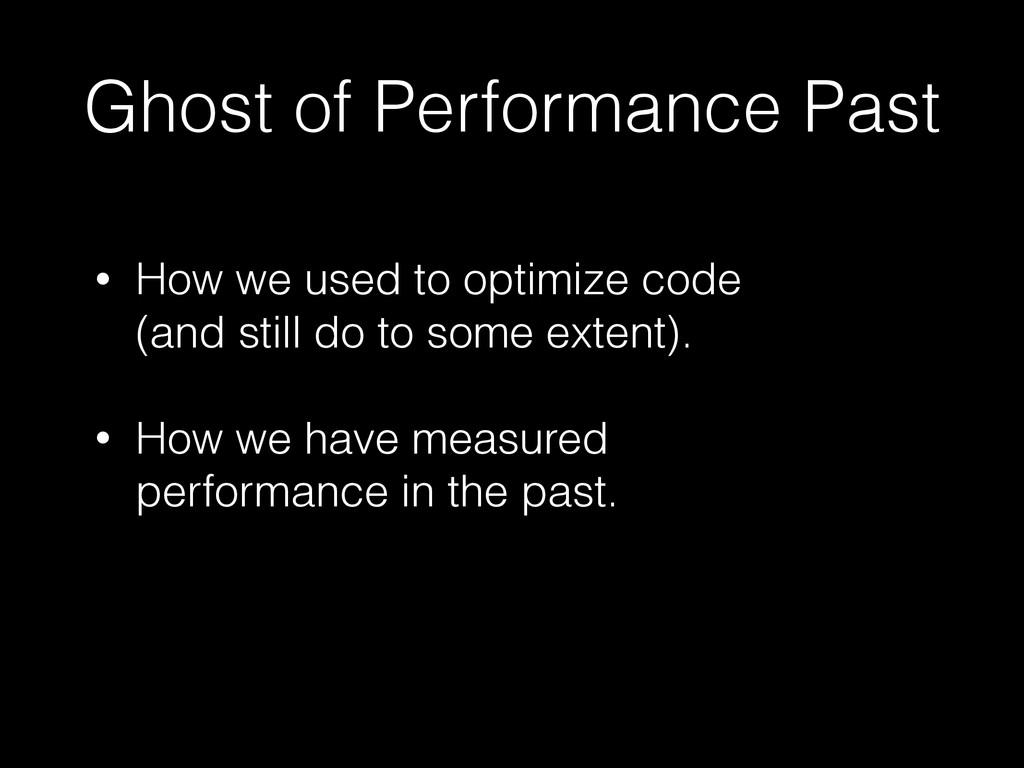 Ghost of Performance Past • How we used to opti...
