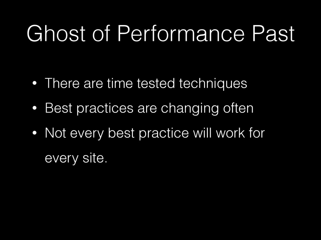 Ghost of Performance Past • There are time test...