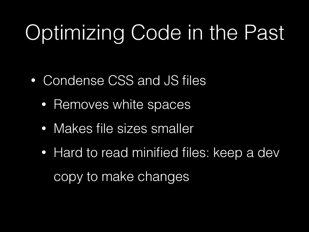 Optimizing Code in the Past • Condense CSS and ...