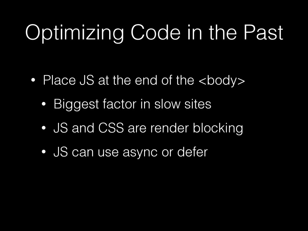 Optimizing Code in the Past • Place JS at the e...