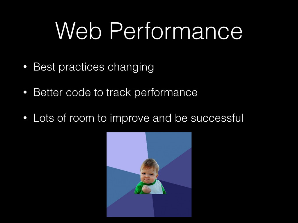Web Performance • Best practices changing • Bet...