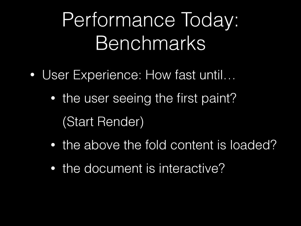 Performance Today: Benchmarks • User Experience...