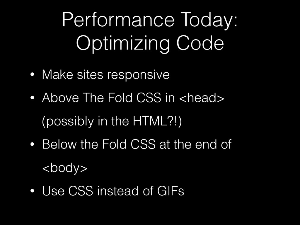 Performance Today: Optimizing Code • Make sites...
