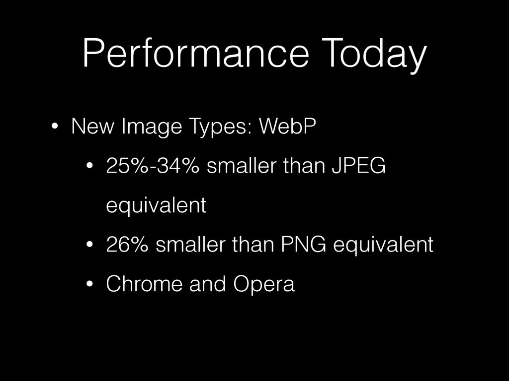 Performance Today • New Image Types: WebP • 25%...