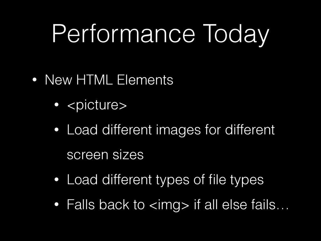 Performance Today • New HTML Elements • <pictur...