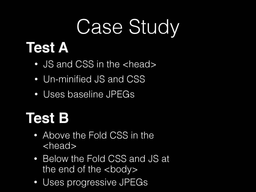 Case Study Test A Test B • JS and CSS in the <h...