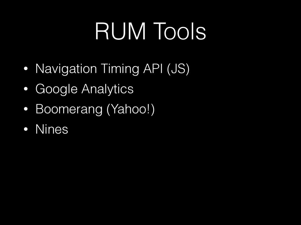 RUM Tools • Navigation Timing API (JS) • Google...