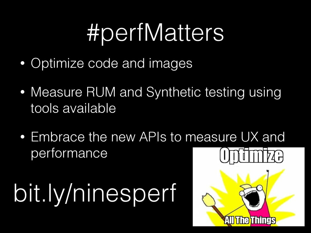 #perfMatters • Optimize code and images • Measu...