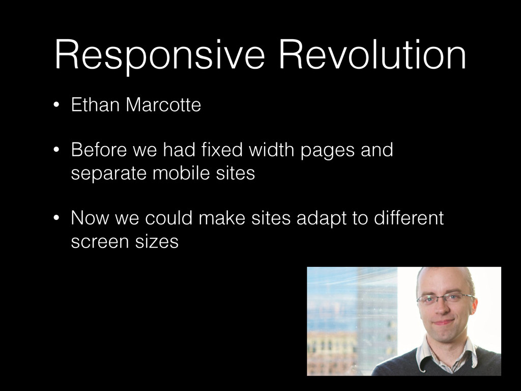 Responsive Revolution • Ethan Marcotte • Before...