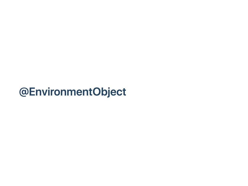 @EnvironmentObject