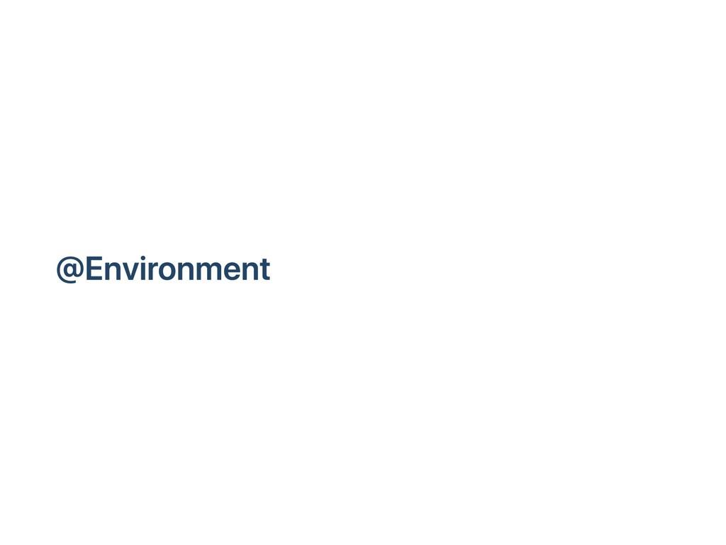 @Environment