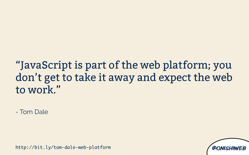 "@onishiweb ""JavaScript is part of the web platf..."