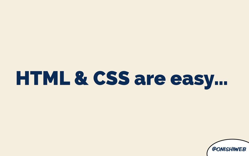 @onishiweb HTML & CSS are easy…