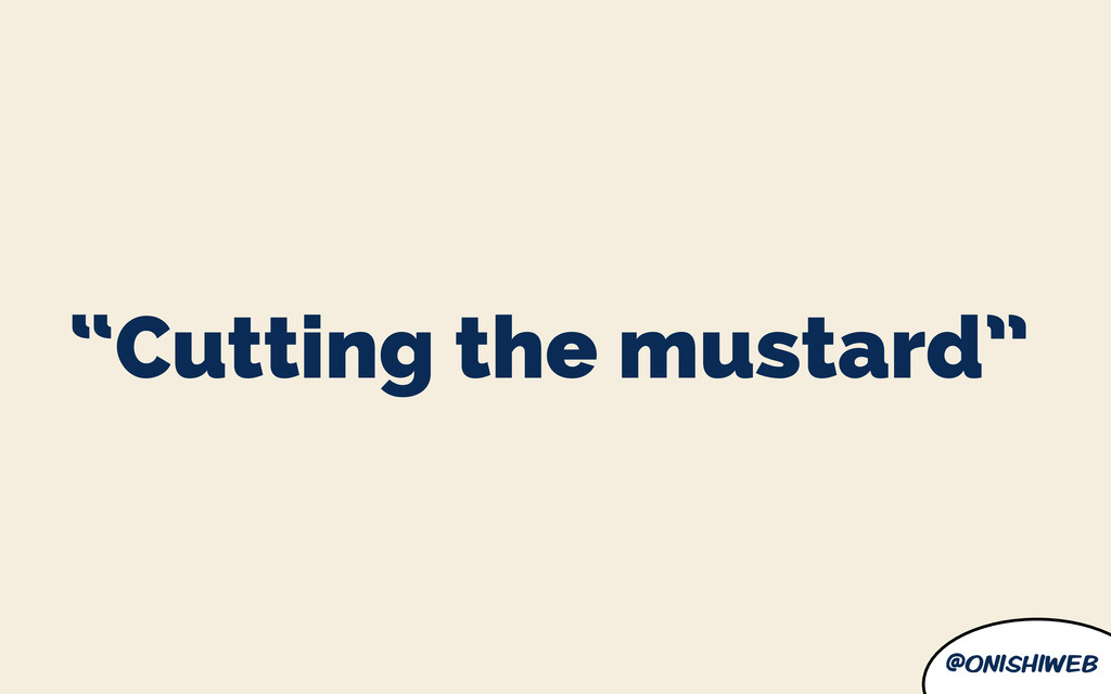 "@onishiweb ""Cutting the mustard"""