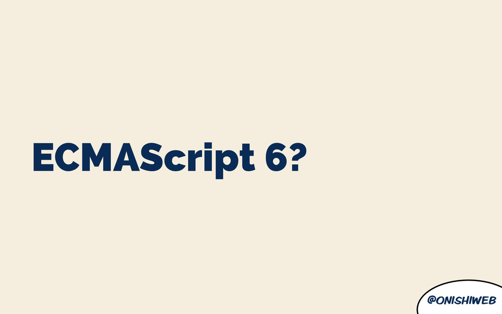 @onishiweb ECMAScript 6?