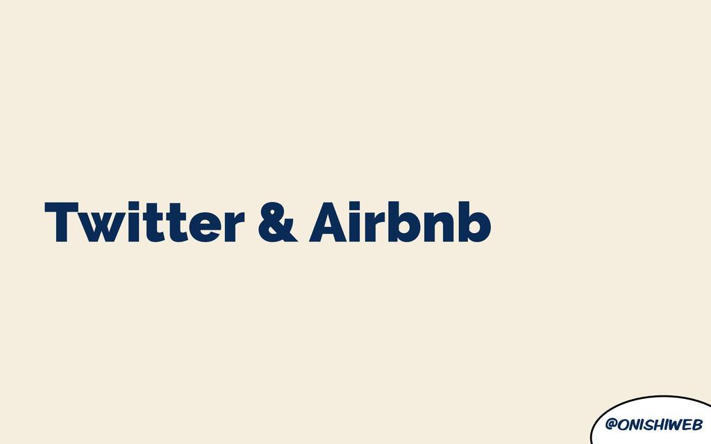 @onishiweb Twitter & Airbnb