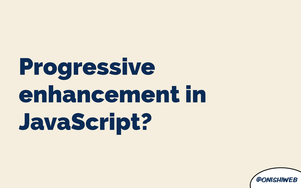 @onishiweb Progressive enhancement in JavaScrip...