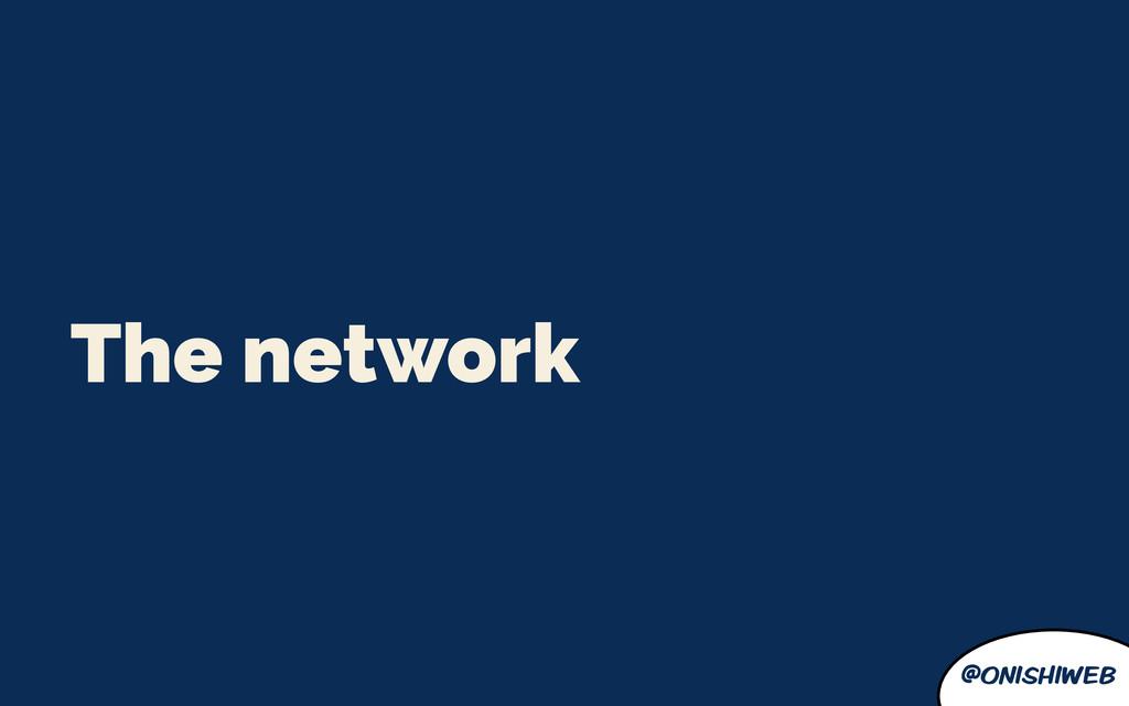 @onishiweb The network