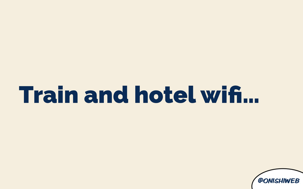 @onishiweb Train and hotel wifi…