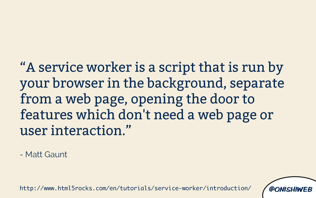 "@onishiweb ""A service worker is a script that i..."