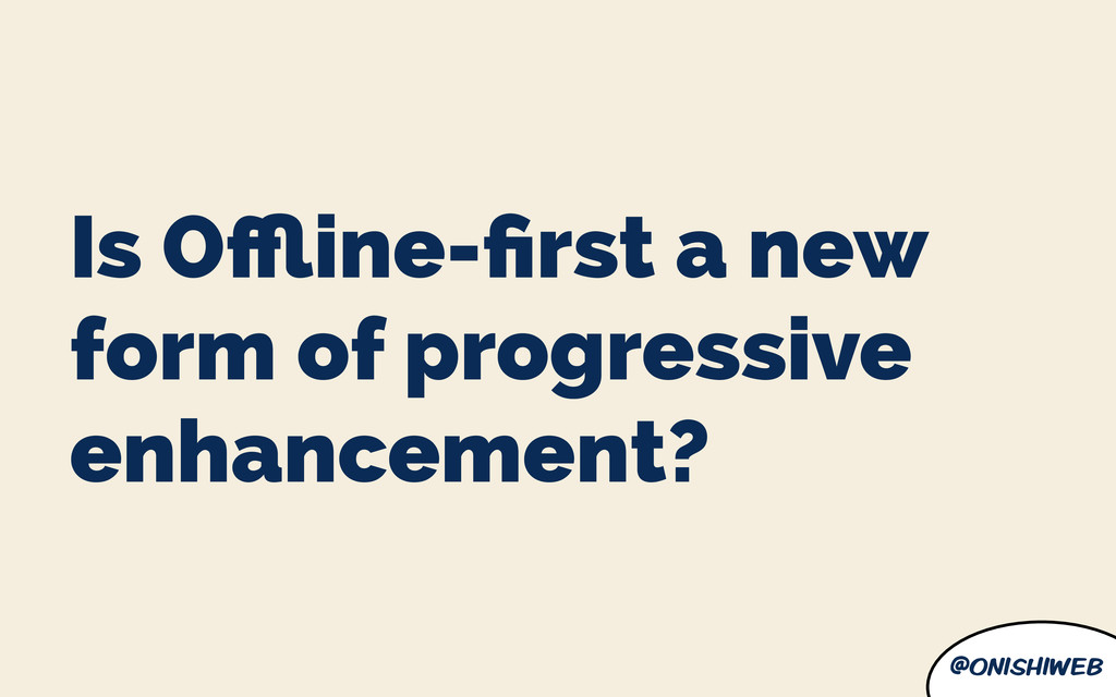 @onishiweb Is Offline-first a new form of progress...