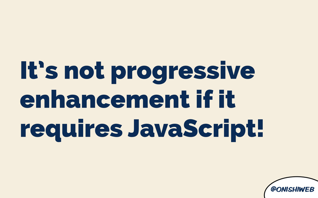 @onishiweb It's not progressive enhancement if ...