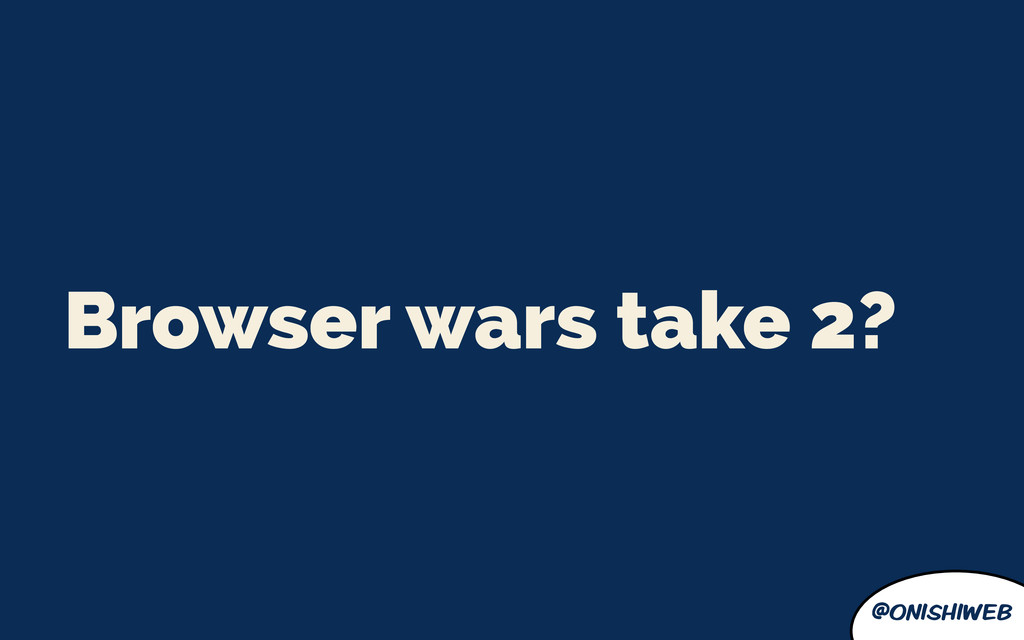 @onishiweb Browser wars take 2?