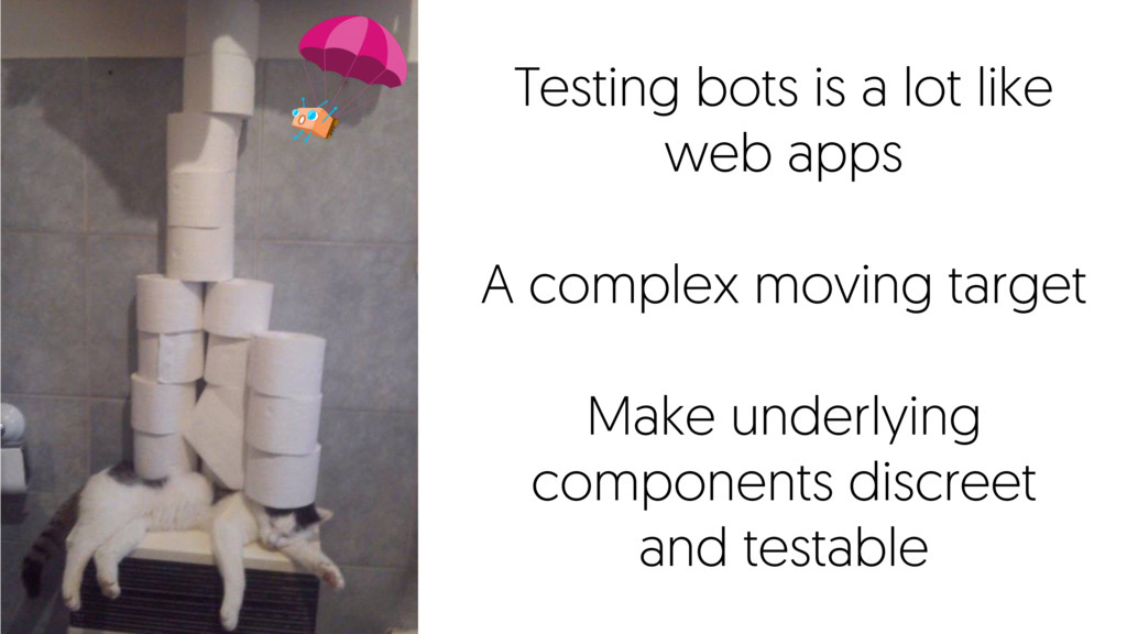 Testing bots is a lot like web apps A complex m...