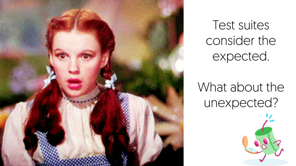 Test suites consider the expected. What about t...
