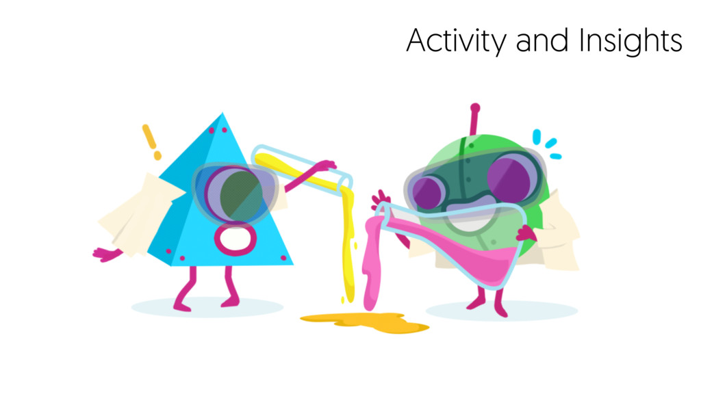 Activity and Insights