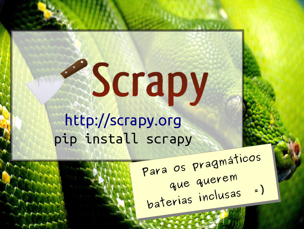 http://scrapy.org pip install scrapy Para os pr...