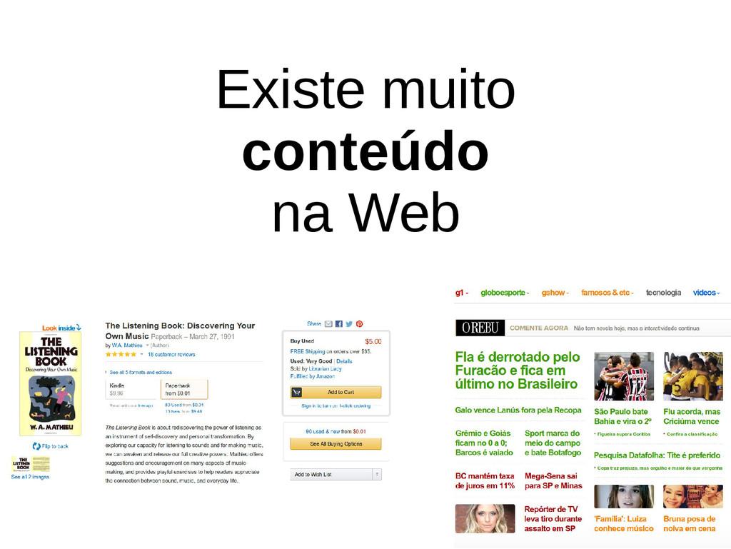 Existe muito conteúdo na Web