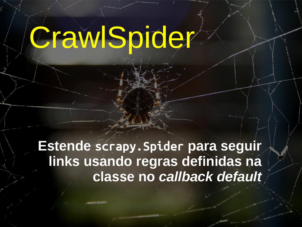 CrawlSpider Estende scrapy.Spider para seguir l...