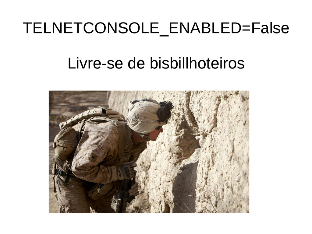 TELNETCONSOLE_ENABLED=False Livre-se de bisbill...