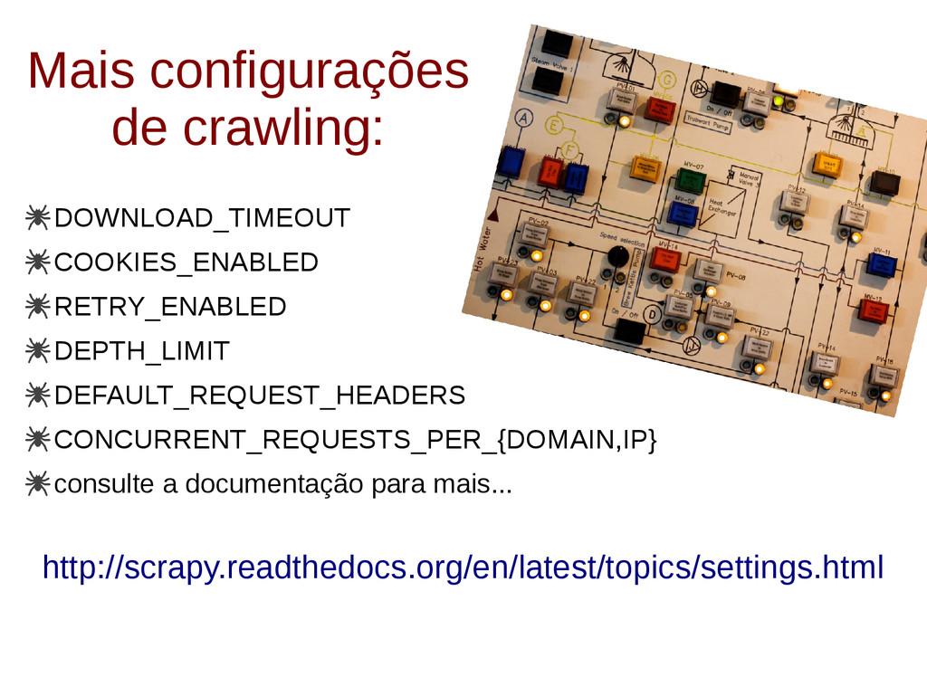 Mais configurações de crawling: DOWNLOAD_TIMEOU...