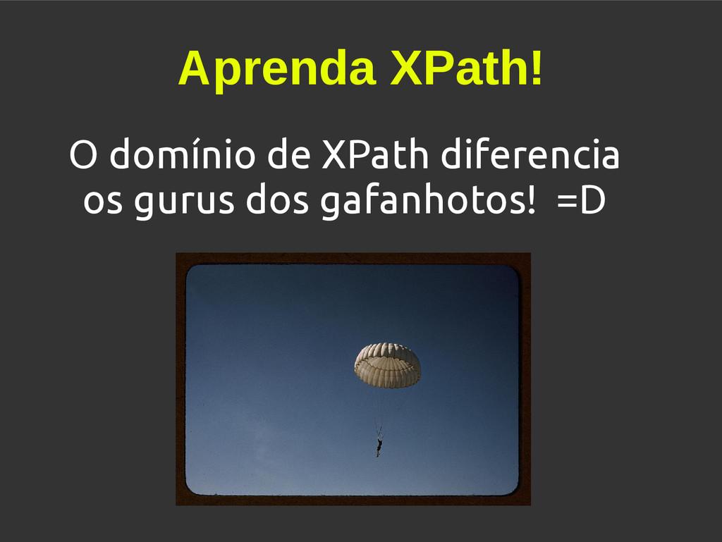 Aprenda XPath! O domínio de XPath diferencia os...