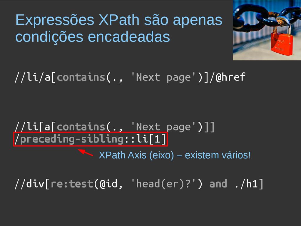 Expressões XPath são apenas condições encadeada...